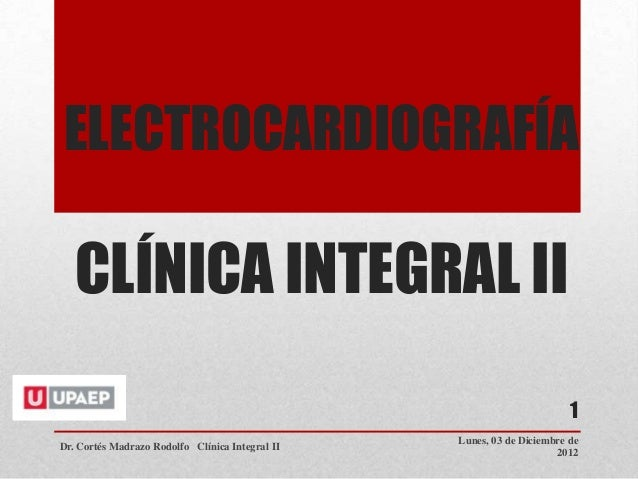 ELECTROCARDIOGRAFÍA   CLÍNICA INTEGRAL II                                                                        1        ...
