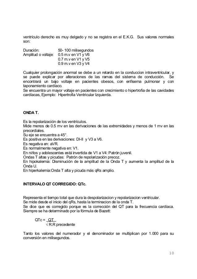 10ventrículo derecho es muy delgado y no se registra en el E.K.G. Sus valores normalesson:Duración: 50- 100 milisegundosAm...