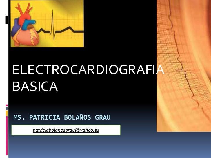 ELECTROCARDIOGRAFIABASICAMS. PATRICIA BOLAÑOS GRAU    patriciabolanosgrau@yahoo.es