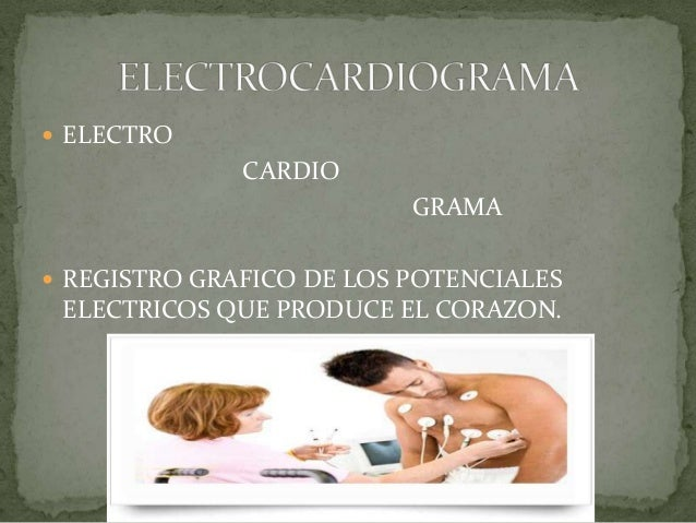  ELECTRO              CARDIO                          GRAMA REGISTRO GRAFICO DE LOS POTENCIALES ELECTRICOS QUE PRODUCE E...