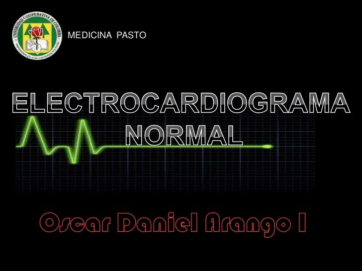 MEDICINA  PASTO<br />ELECTROCARDIOGRAMA <br />NORMAL<br />Oscar Daniel Arango I<br />