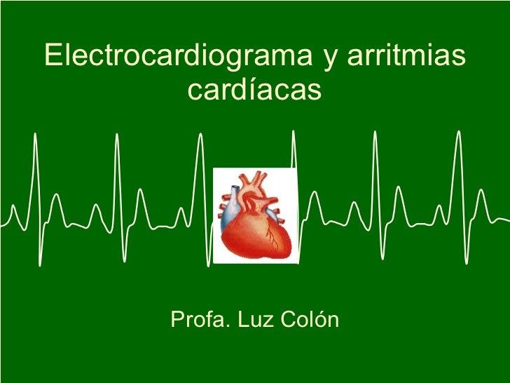 Electrocardiograma y arritmias cardíacas Profa. Luz Colón