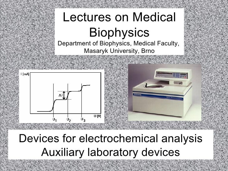 Devices for electrochemical analysis Auxiliary laboratory devices Lectures on Medical Biophysics Department of Biophysics,...