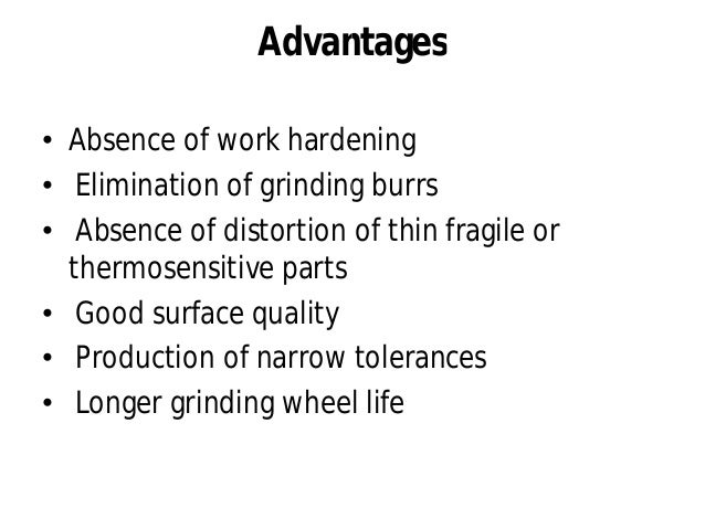 Disadvantages • Higher capital cost than conventional machines • Process limited to electrically conductive materials • Co...