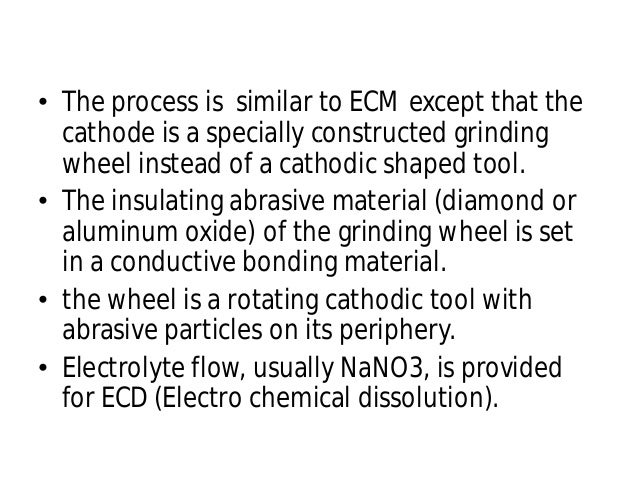 • The process is similar to cathode is a specially constructed grinding wheel instead of a cathodic shaped • The insulatin...