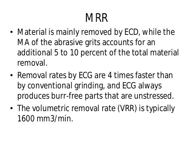 MRR • Material is mainly removed by ECD, while the MA of the abrasive grits accounts for an additional 5 to 10 percent of ...
