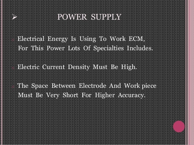  POWER SUPPLY o Electrical Energy Is Using To Work ECM, For This Power Lots Of Specialties Includes. o Electric Current D...