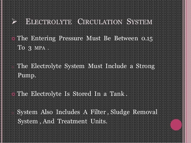  ELECTROLYTE CIRCULATION SYSTEM  The Entering Pressure Must Be Between 0.15 To 3 MPA . o The Electrolyte System Must Inc...
