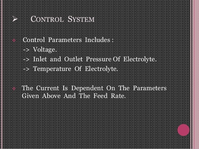  CONTROL SYSTEM  Control Parameters Includes : -> Voltage. -> Inlet and Outlet Pressure Of Electrolyte. -> Temperature O...