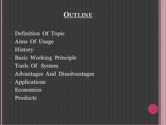 OUTLINE  Definition Of Topic  Aims Of Usage  History  Basic Working Principle  Tools Of System  Advantages And Disad...