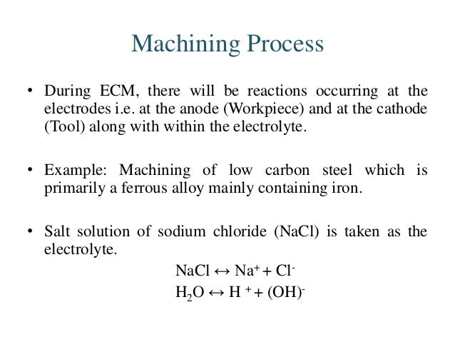 • As the potential difference is applied between the work piece (anode) and the tool (cathode), the positive ions move tow...