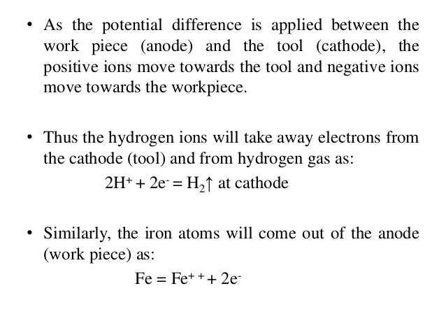 • Moreover there is not coating on the tool, only hydrogen gas evolves at the tool or cathode. • As the material removal t...
