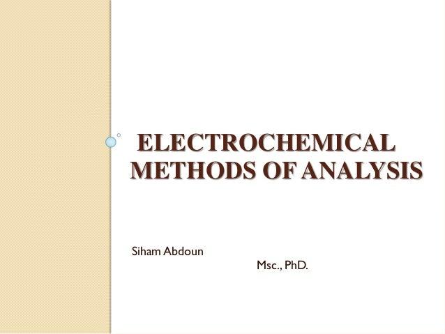 ELECTROCHEMICAL METHODS OF ANALYSIS Siham Abdoun  Msc., PhD.