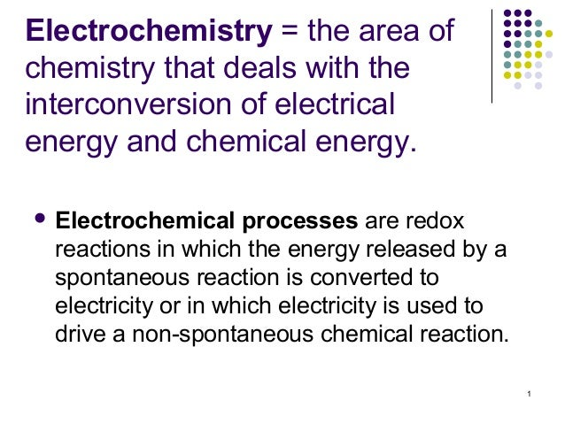 Electrochemistry = the area ofchemistry that deals with theinterconversion of electricalenergy and chemical energy. Elect...