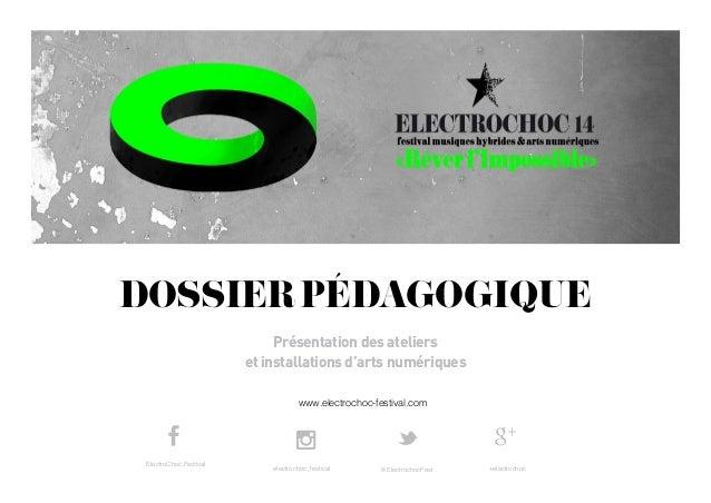www.electrochoc-festival.com DOSSIERPÉDAGOGIQUE Présentation des ateliers et installations d'arts numériques electrochoc_f...