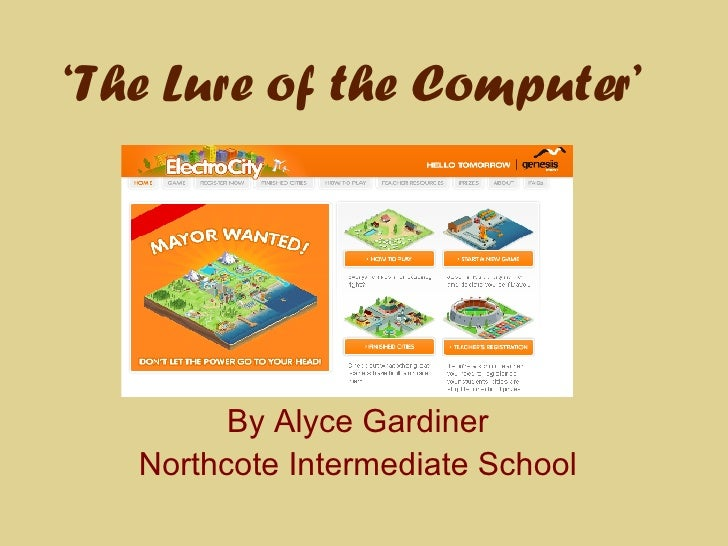 ' The Lure of the Computer' By Alyce Gardiner Northcote Intermediate School