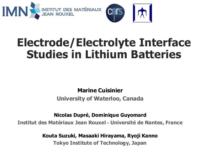Electrode/Electrolyte Interface Studies in Lithium Batteries Marine Cuisinier University of Waterloo, Canada Nicolas Dupré...