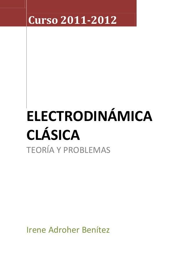 Curso 2011-2012 ELECTRODINÁMICA CLÁSICA TEORÍA Y PROBLEMAS Irene Adroher Benítez