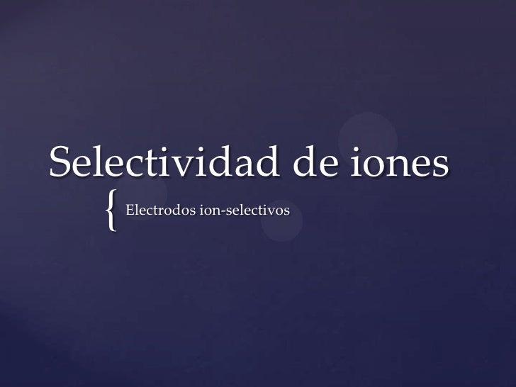 Selectividad de iones<br />Electrodos ion-selectivos<br />