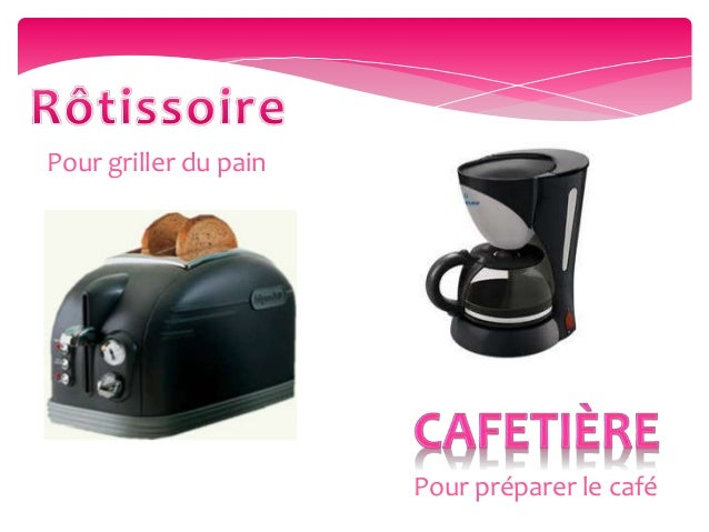 Pour préparer le café Pour griller du pain