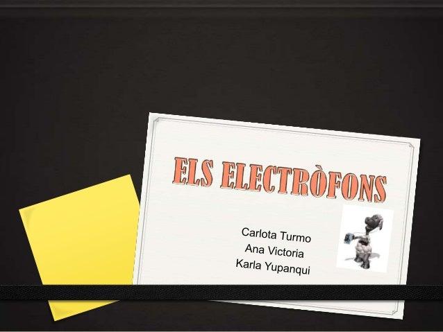ELS ELECTRÒFONS 0 Els electròfons són aquells instruments en què  el material que vibra és el corrent elèctric, per amplif...