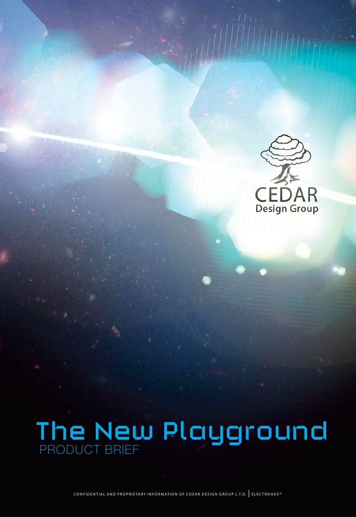 The New Playground Product Brief       confidential and proprie tary information of cedar design group l.t.d.     elec tro...