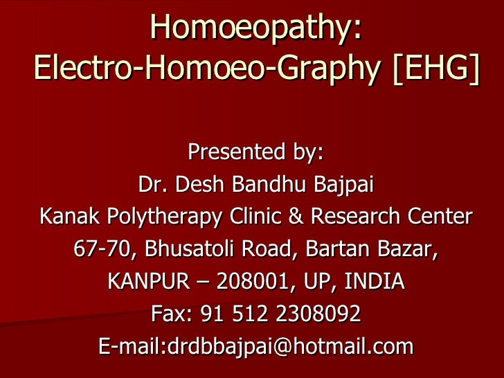 Homoeopathy: Electro-Homoeo-Graphy [EHG] Presented by: Dr. Desh Bandhu Bajpai Kanak Polytherapy Clinic & Research Center 6...
