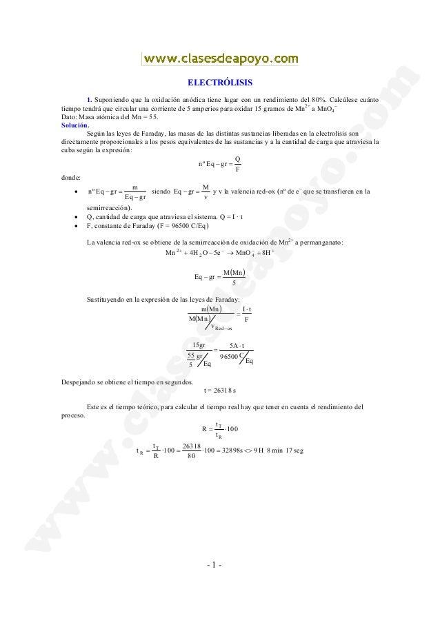 - 1 - ELECTRÓLISIS 1. Suponiendo que la oxidación anódica tiene lugar con un rendimiento del 80%. Calcúlese cuánto tiempo ...
