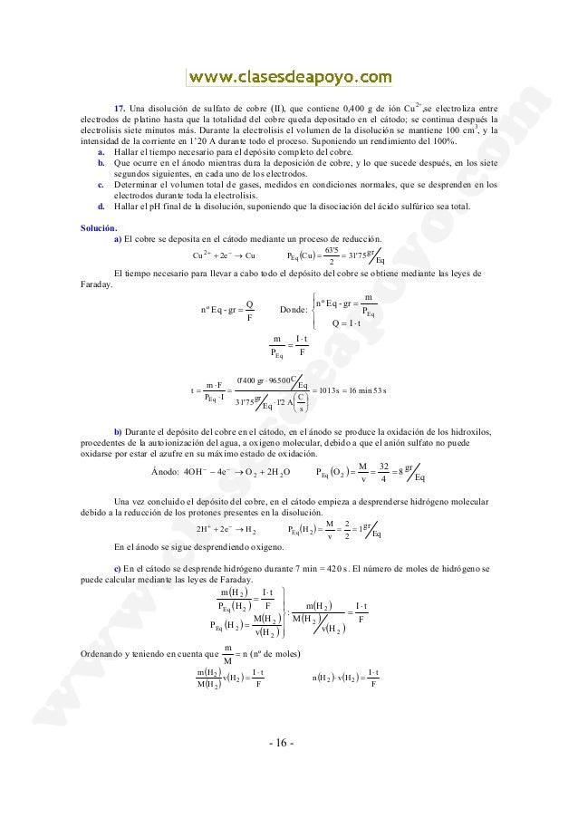 - 16 - 17. Una disolución de sulfato de cobre (II), que contiene 0,400 g de ión Cu2+ ,se electroliza entre electrodos de p...