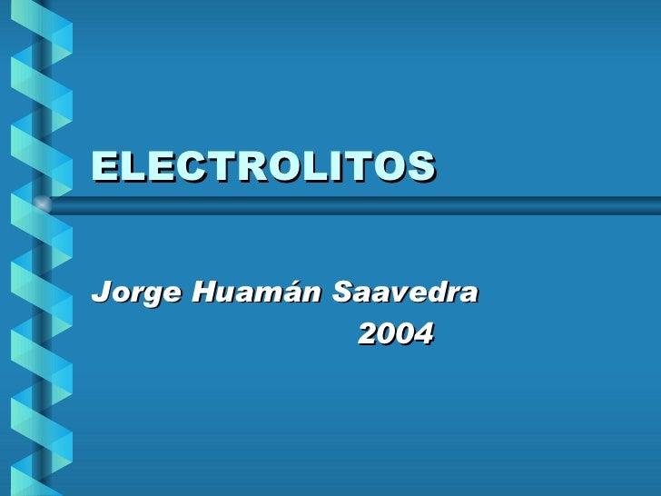 ELECTROLITOS Jorge Huamán Saavedra 2004