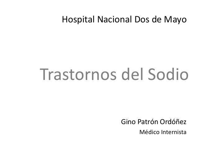 Trastornos del Sodio Gino Patrón Ordóñez Médico Internista Hospital Nacional Dos de Mayo