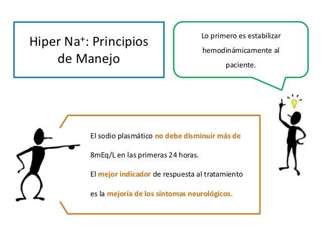 Hiper Na+: Principios de Manejo Lo primero es estabilizar hemodinámicamente al paciente. El sodio plasmático no debe dismi...