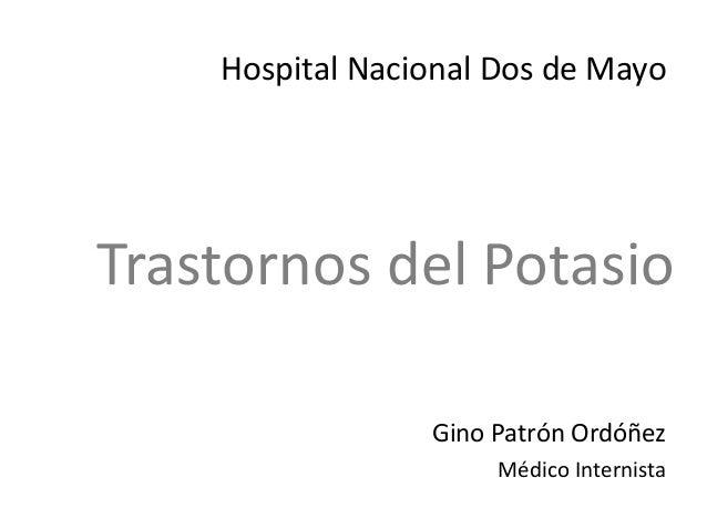 Trastornos del Potasio Gino Patrón Ordóñez Médico Internista Hospital Nacional Dos de Mayo