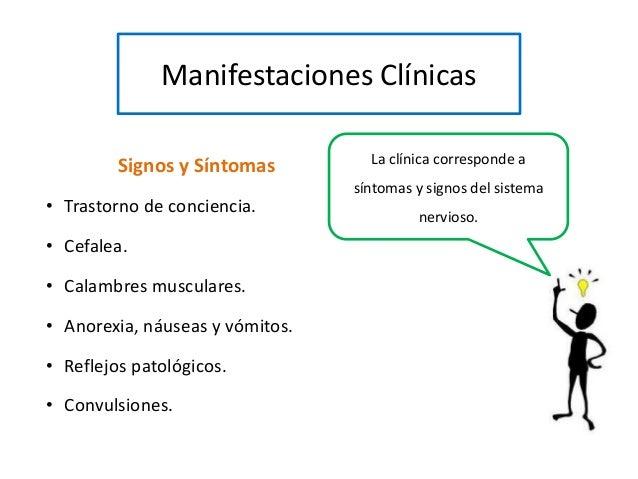 Manifestaciones Clínicas Signos y Síntomas • Trastorno de conciencia. • Cefalea. • Calambres musculares. • Anorexia, náuse...