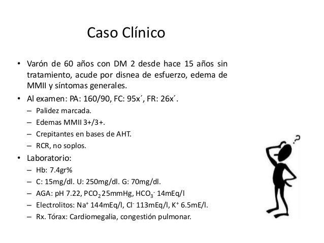 Caso Clínico • Varón de 60 años con DM 2 desde hace 15 años sin tratamiento, acude por disnea de esfuerzo, edema de MMII y...