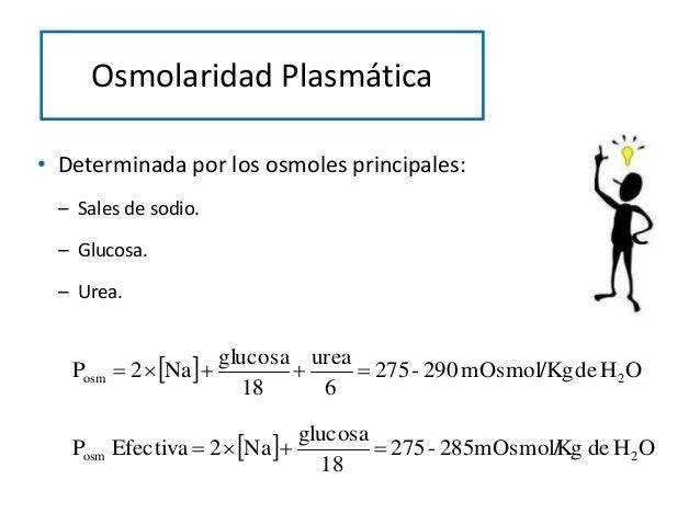 Osmolaridad Plasmática   OHdemOsmol/Kg290-275 6 urea 18 glucosa Na2P 2osm  • Determinada por los osmoles principale...