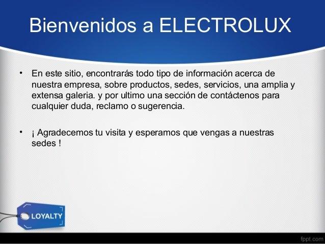 Bienvenidos a ELECTROLUX •  En este sitio, encontrarás todo tipo de información acerca de nuestra empresa, sobre productos...