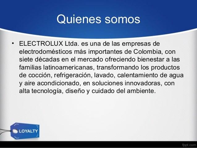Quienes somos • ELECTROLUX Ltda. es una de las empresas de electrodomésticos más importantes de Colombia, con siete década...
