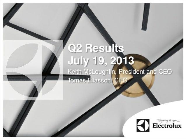 Q2 Results July 19, 2013 Keith McLoughlin, President and CEO Tomas Eliasson, CFO