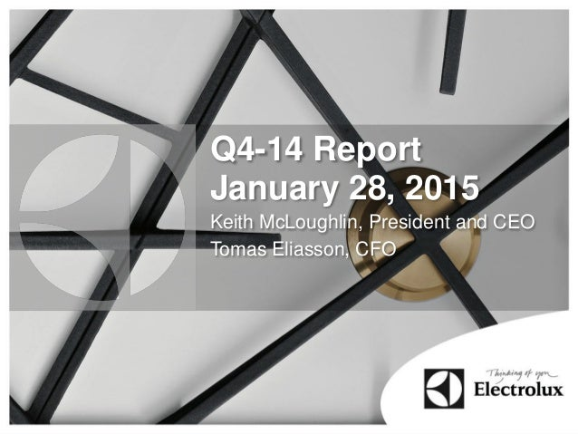 Q4-14 Report January 28, 2015 Keith McLoughlin, President and CEO Tomas Eliasson, CFO