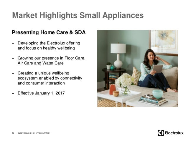 Market Highlights Small Appliances 12 Presenting Home Care & SDA – Developing the Electrolux offering and focus on healthy...