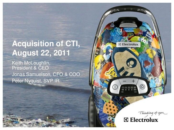 Acquisition of CTI,August 22, 2011Keith McLoughlin,President & CEOJonas Samuelson, CFO & COOPeter Nyquist, SVP IR