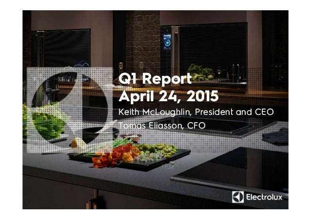 Q1 Report April 24, 2015 Q1 Report April 24, 2015 Keith McLoughlin, President and CEO Tomas Eliasson, CFO Keith McLoughlin...