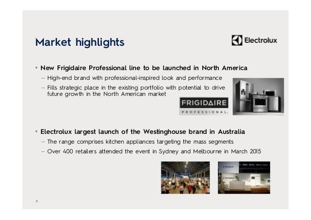 Market highlights • New Frigidaire Professional line to be launched in North America – High-end brand with professional-in...