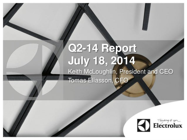 Q2-14 Report July 18, 2014 Keith McLoughlin, President and CEO Tomas Eliasson, CFO