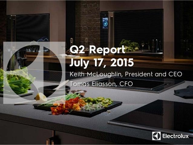 Q2 Report July 17, 2015 Keith McLoughlin, President and CEO Tomas Eliasson, CFO