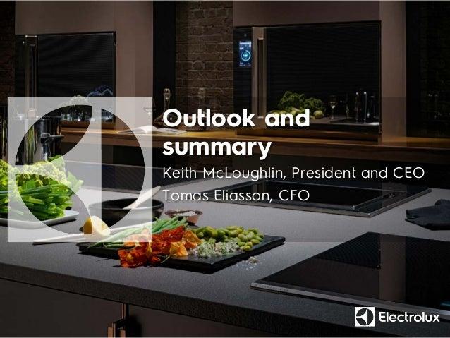 Outlook and summary Keith McLoughlin, President and CEO Tomas Eliasson, CFO