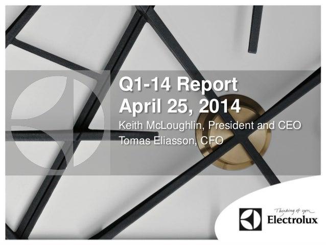 Q1-14 Report April 25, 2014 Keith McLoughlin, President and CEO Tomas Eliasson, CFO