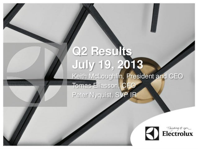 Q2 Results July 19, 2013 Keith McLoughlin, President and CEO Tomas Eliasson, CFO Peter Nyquist, SVP IR