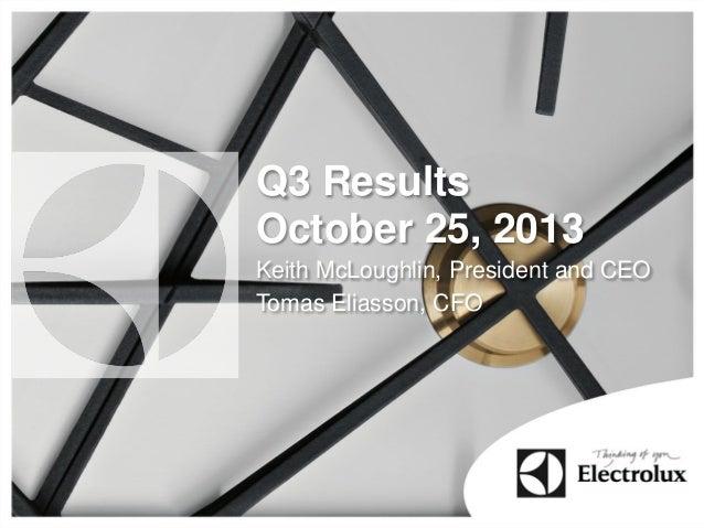 Q3 Results October 25, 2013 Keith McLoughlin, President and CEO Tomas Eliasson, CFO